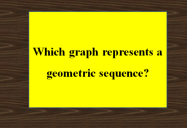Which graph represents a geometric sequence?